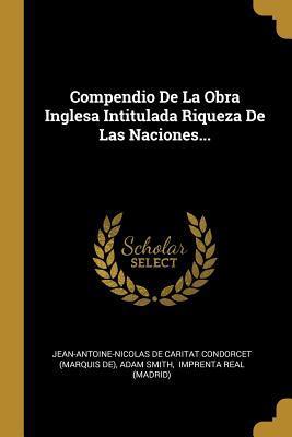Compendio De La Obra Inglesa Intitulada Riqueza De Las Naciones...