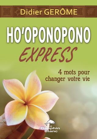 Ho'oponopono Express : 4 mots pour changer votre vie