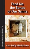 Feed Me the Bones of Our Saints (Conversation Pieces Book 60)