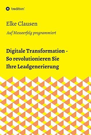 Digitale Transformation - So revolutionieren Sie Ihre Leadgenerierung: Auf Messeerfolg programmiert