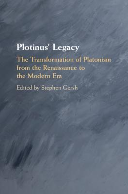 Plotinus' Legacy: The Transformation of Platonism from the Renaissance to the Modern Era