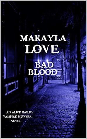 Bad Blood (Alice Bailey Vampire Hunter Book 1)