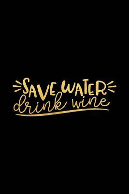 Save Water Drink Wine: Wine Journal with Prompts and Lined Pages for Notes