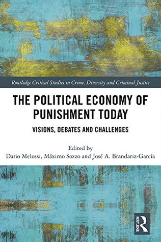 The Political Economy of Punishment Today: Visions, Debates and Challenges