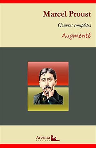 Marcel Proust : Oeuvres complètes et annexes (annotées, illustrées): A la recherche du temps perdu (les 7 tomes), les plaisirs et les jours, articles...