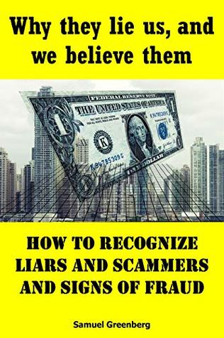 Why they lie us, and we believe them: How to recognize liars and scammers and signs of fraud