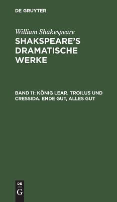 König Lear: Aus Shakspeare's Dramatische Werke, Bd. 11