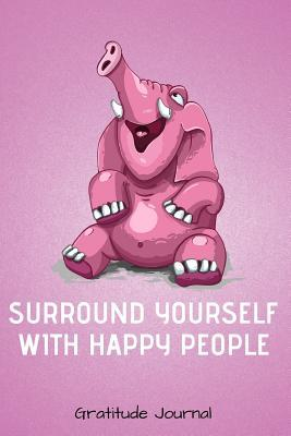 Surround Yourself with Happy People Gratitude Journal: Laughing Elephant Guided 52 Week Gratitude Journal for Women with Inspirational Quotes