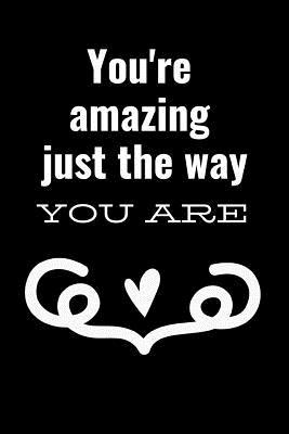 You're Amazing Just the Way You Are: March 20th Compliment Notebook: This Is a 6x9 100 Page Journal. Makes a Great International Day of Happiness Pledge Compliment Diary Gift for Men or Women. Global Goals for Happiness Co-Worker or Friend Gift.