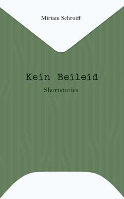 Kein Beileid: Shortstories