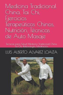 Medicina Tradicional China, Tai Chi, Ejercicios Terape�ticos Chinos, Nutrici�n, T�cnicas de Auto Masaje: Tecnicas Para Salud Medicina Tradicional China, Tai Chi, Reflexolog�a, Meditaci�n