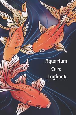 Gift Notebook: Aquarium Care Logbook to Log Fish Food, Tank Cleaning & Daily or Weekly Planning Healthy Marine Life: Journal for Tracking Daily Needs of Freshwater or Saltwater Aquarium. Log Maintenance Needs Like PH & Water Level in One. Record Book