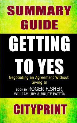 Summary Guide Getting to Yes: Negotiating Agreement Without Giving in Book by Roger Fisher, William L. Ury & Bruce Patton