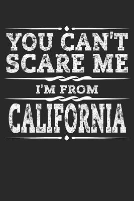 You Can't Scare Me I'm from California: California Composition Notebook the Golden State Vacation Planner Sacramento Travel Journal Souvenirs Gift - 120 Blank Lined Pages Diary Memory Book