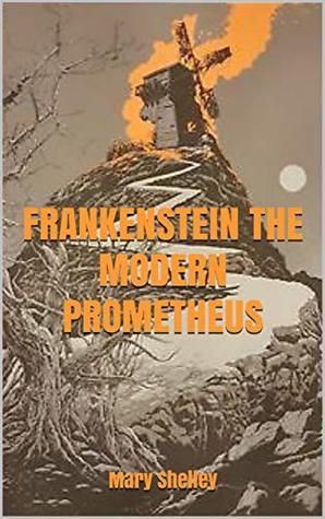 FRANKENSTEIN THE MODERN PROMETHEUS