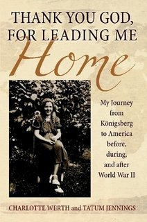Thank You God, for Leading Me Home: My Journey from Königsberg to America before, during, and after World War II