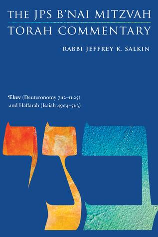 'Ekev (Deuteronomy 7:12-11:25) and Haftarah (Isaiah 49:14-51:3): The JPS B'nai Mitzvah Torah Commentary