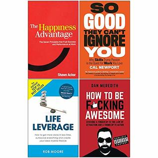 Happiness Advantage, So Good They Cant Ignore You, Life Leverage, How To Be Fcking Awesome 4 Books Collection Set