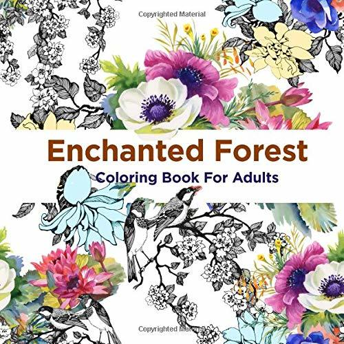 Enchanted Forest Coloring Book For Adults: Over 50 Majical Forest Designs For Adult Coloring