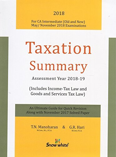 Snow White Publication's Taxation Summary for CA Inter [IPCC] May/Nov. 2018 Exam by T. N. Manoharan