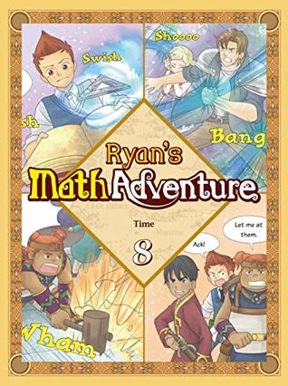 Ryan's Math Adventure 8: Time. Enjoy & Practice Numbers and Math Foundation by Providing Your Children with Fun, Educational, and Playful Fantasy Cartoon. For Ages 6-10.