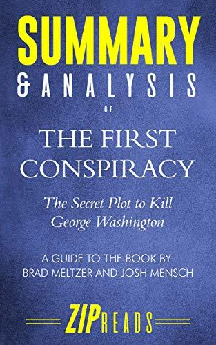 Summary & Analysis of The First Conspiracy: The Secret Plot to Kill George Washington | A Guide to the Book by Brad Meltzer and John Mensch