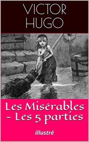 Les Misérables - Les 5 parties: illustré