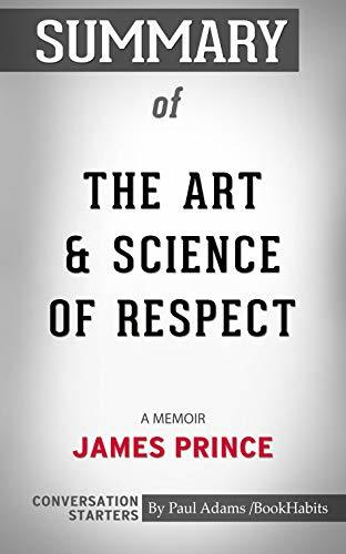 Summary of The Art & Science of Respect: A Memoir by James Prince