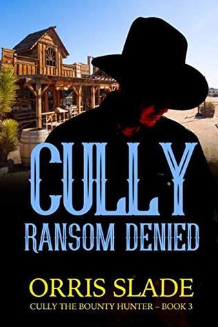 Cully: Ransom Denied: (Cully the Bounty Hunter - Book 3)