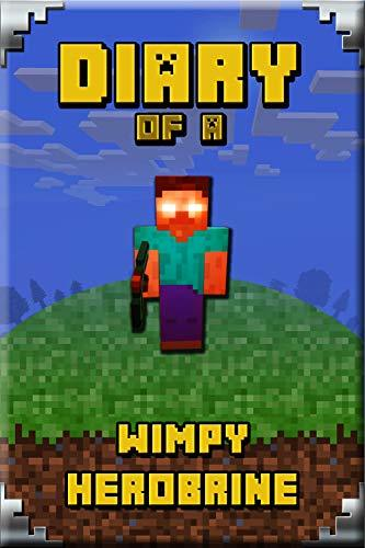 Diary of a Wimpy Herobrine: Book for Kids. Extraordinary Intelligent Masterpiece that makes Children Lough. For All Minecrafters (Minecafter Books 1)