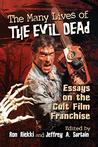 The Many Lives of The Evil Dead: Essays on the Cult Film Franchise