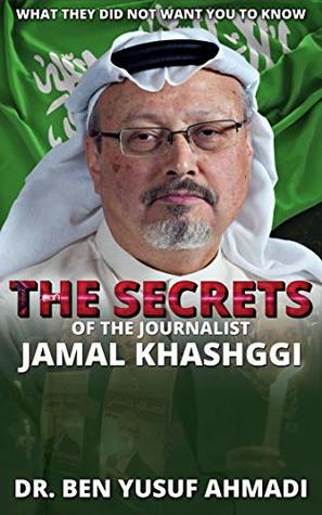 The Secrets of The Journalist Jamal Khashoggi: What They did Not Want You to Know
