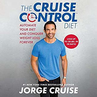 The Cruise Control Diet: The 28-Day Plan for Automatic Weight Loss and Forever Fat-Burning
