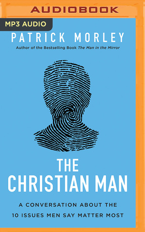 The Christian Man: Who I Am, What I Want, How I Get It