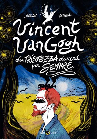 Vincent Van Gogh: La tristezza durerà per sempre