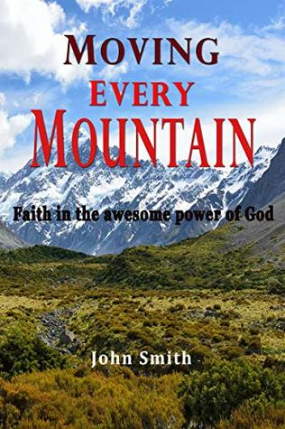 Moving Every Mountain: Faith in the awesome power of God