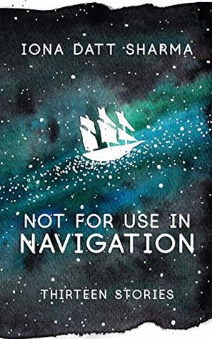 Not For Use In Navigation: Thirteen Stories