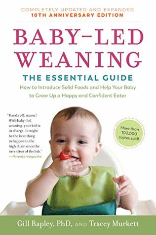 Baby-Led Weaning: The Essential Guide—How to Introduce Solid Foods and Help Your Baby to Grow Up a Happy and Confident Eater