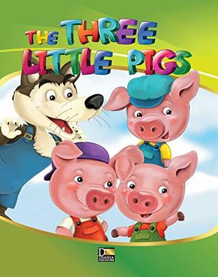 The Three Little Pigs: An Illustrated fairy tale for toddlers (Diania Children Classics Book 3)