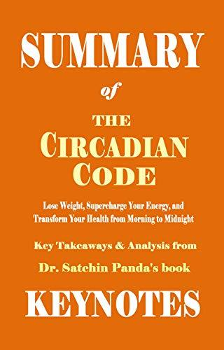 Summary of The Circadian Code by Dr. Satchin Panda: Lose Weight, Supercharge Your Energy, and Transform Your Health from Morning to Midnight
