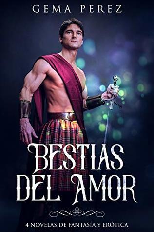 Bestias del Amor: 4 Novelas de Fantasía y Erótica (Colección de Romance nº 1)