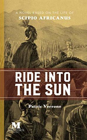 Ride into the Sun: Historical Italian Fiction Based on the Life of Scipio Africanus