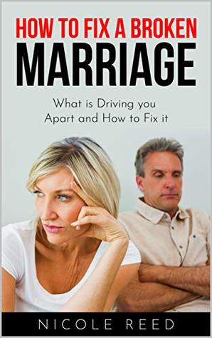 How to Fix a Broken Marriage: What is Driving you Apart and How to Fix it