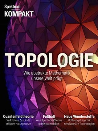 Spektrum Kompakt - Topologie: Wie abstrakte Mathematik unsere Welt prägt