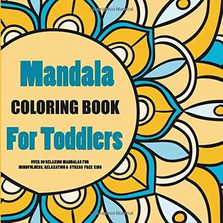 Mandala Coloring Book For Toddlers : Over 30 Relaxing Mandalas for Mindfulness, Relaxation & Stress Free Kids: Calm Them Down as They Learn Color ... & Boys (Mandala Coloring Books For Kids)