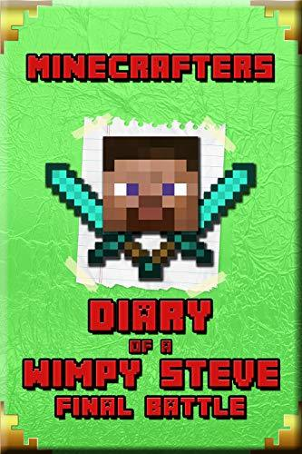 Minecrafters Diary of a Wimpy Steve Final Battle: A Book For Kids. For All Minecrafters (Minecafter Books 4)
