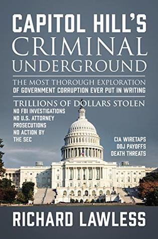 Capitol Hill's Criminal Underground: The Most Thorough Exploration of Government Corruption Ever Put in Writing
