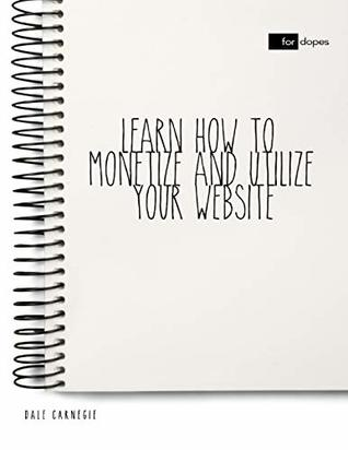 Learn How to Monetize and Utilize Your Website