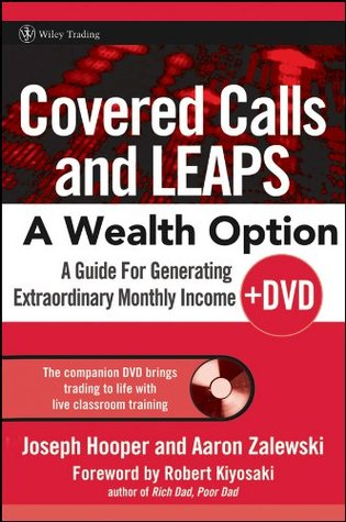 Covered Calls and LEAPS -- A Wealth Option: A Guide for Generating Extraordinary Monthly Income (Wiley Trading Book 282)