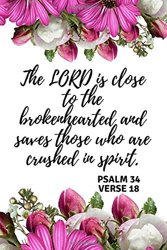The LORD is close to the brokenhearted and saves those who are crushed in spirit PSALM 34 VERSE 18: An Inspirational Sermon Journal Workbook To ... Christians (Guided Notebook for Christians)